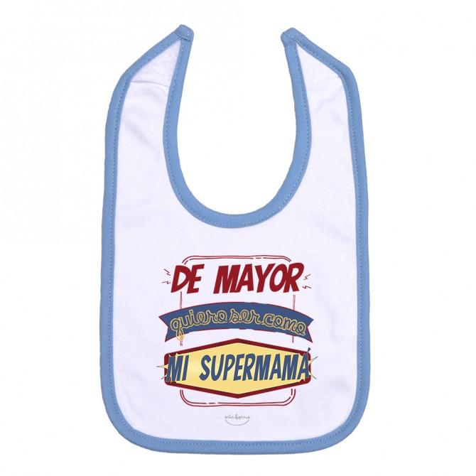 """Babero """"De mayor quiero ser como mi supermamá"""""""