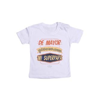 """Camiseta bebé """"De mayor quiero ser como mi superpapá"""""""