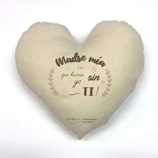 Cojín corazón día de la Madre - Madre mía Que haría yo sin ti